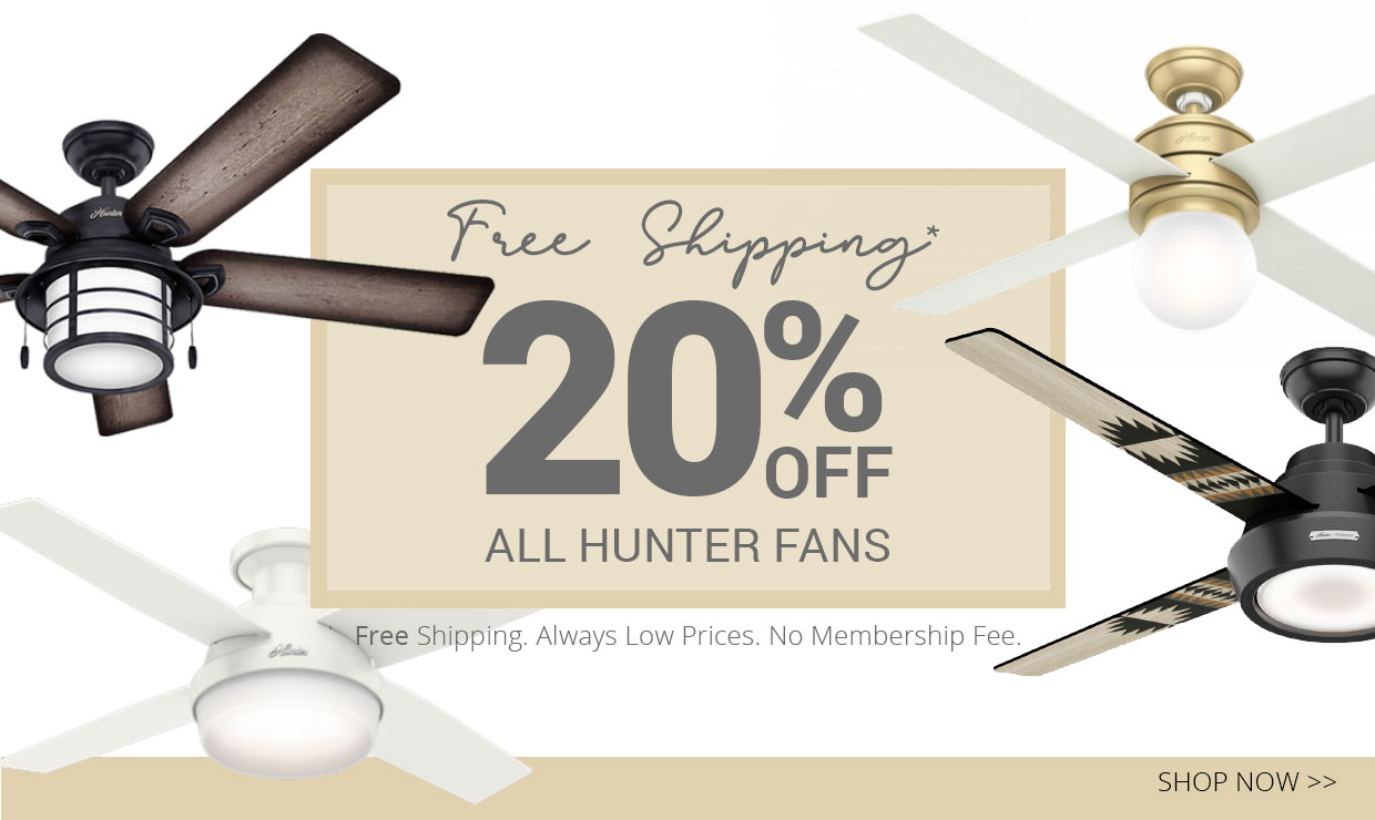 Get 20% off all Hunter fans, plus free shipping, always low prices and no membership fee