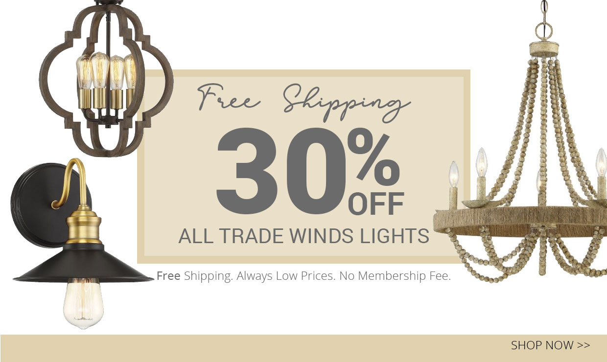Get 30% off all Trade Winds lights, plus free shipping, always low prices and no membership fee