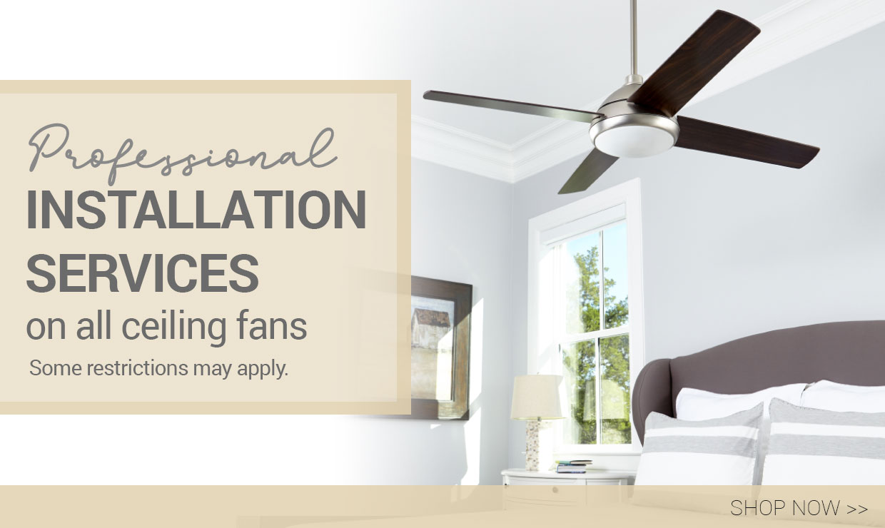 Professional installation services on all ceiling fans - some restrictions may apply